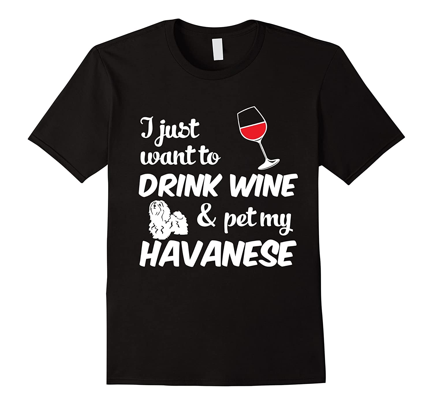 I Just Want To Drink Wine & Pet My Havanese Funny Dog Lover T-Shirt-TH