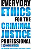 Everyday Ethics for the Criminal Justice Professional, Second Edition