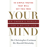 Your Mind: An Owner's Manual for a Better Life: 10 Simple Truths That Will Set You Free (English Edition)