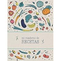 Mi cuaderno de recetas: Recetario de cocina en blanco para escribir tus recetas favoritas. Anota hasta 100 de tus platos…