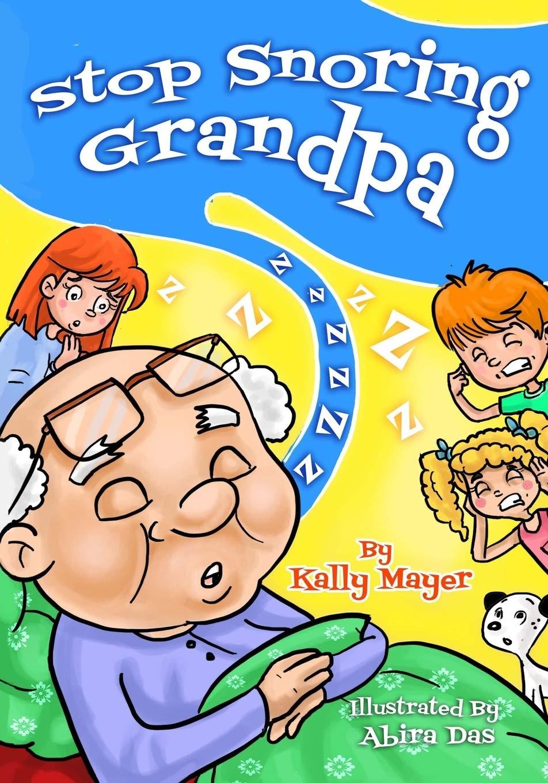 Amazon Com Stop Snoring Grandpa Funny Rhyming Picture Book For Beginner Readers Funny Grandparents Series Beginner Readers Volume 3 9781503136861 Mayer Kally Das Abire Books