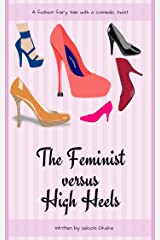 The Feminist versus High Heels: A fashion fairy tale with a comedic twist Kindle Edition