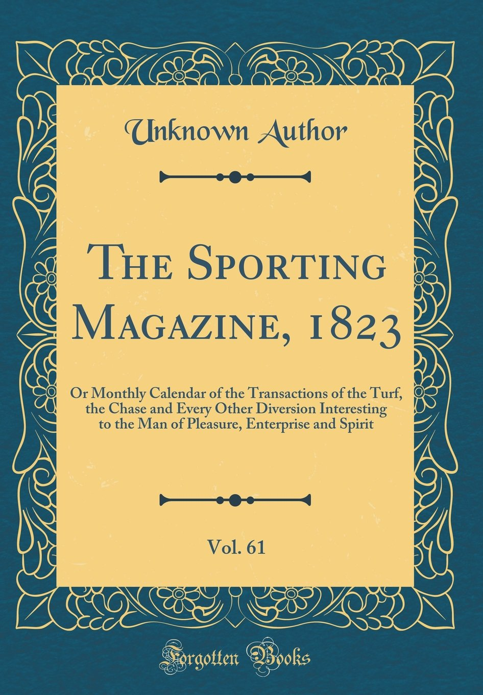 Download The Sporting Magazine, 1823, Vol. 61: Or Monthly Calendar of the Transactions of the Turf, the Chase and Every Other Diversion Interesting to the Man ... Enterprise and Spirit (Classic Reprint) pdf