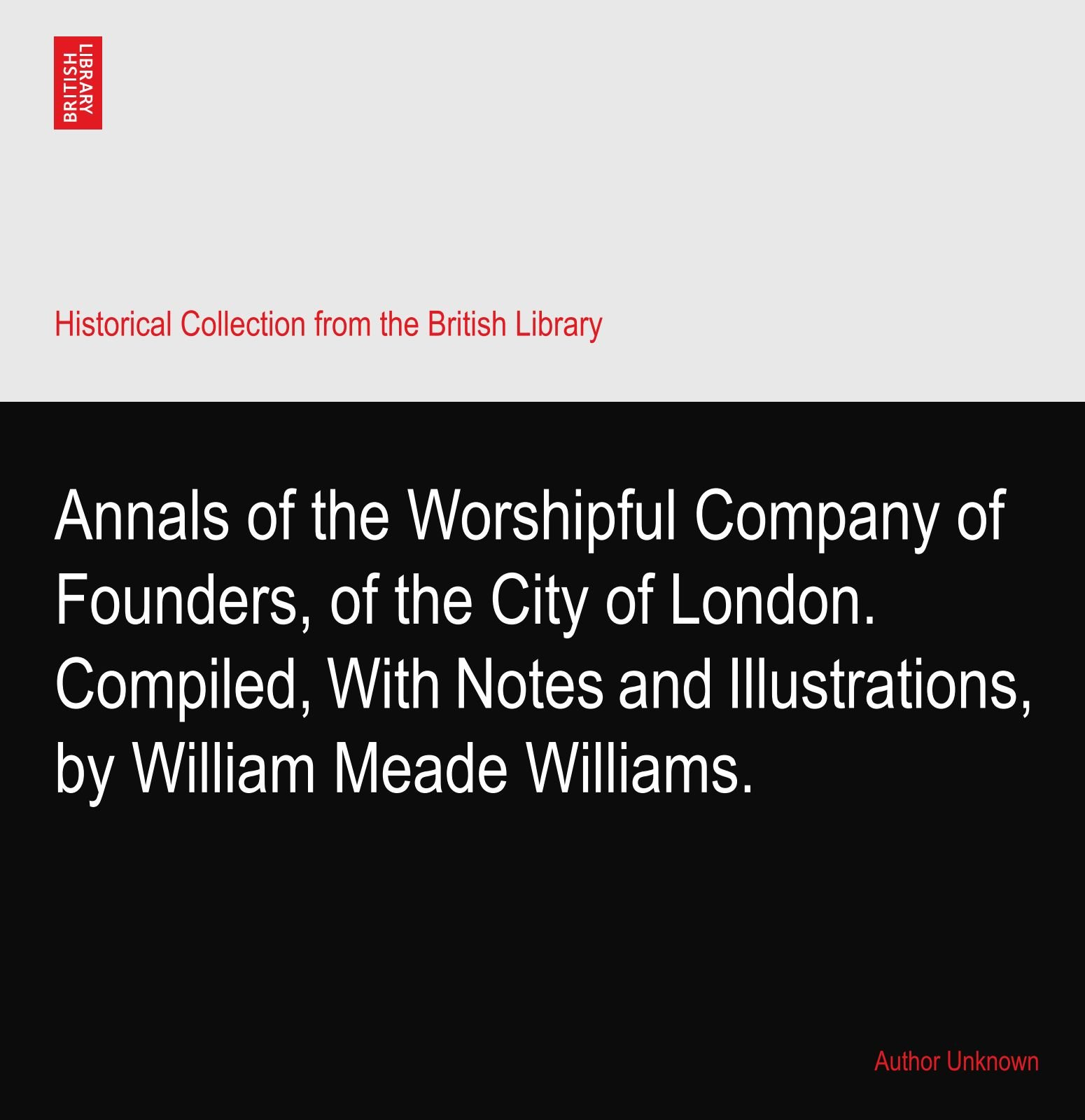 Read Online Annals of the Worshipful Company of Founders, of the City of London. Compiled, With Notes and Illustrations, by William Meade Williams. pdf