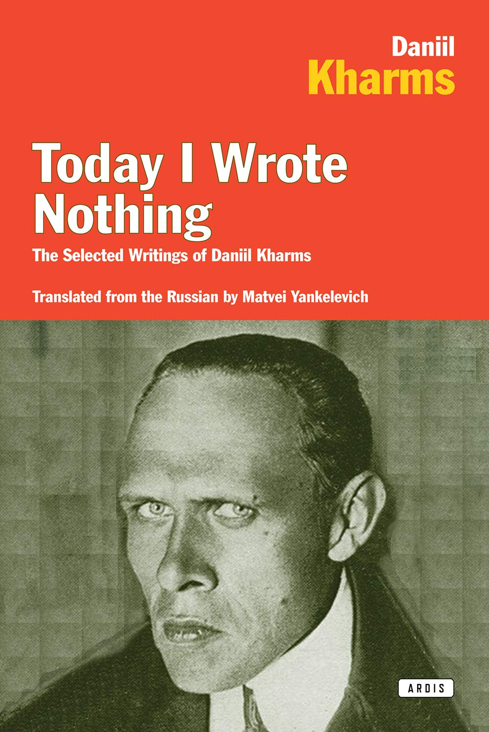 The Selected Writings of Daniil Kharms Today I Wrote Nothing