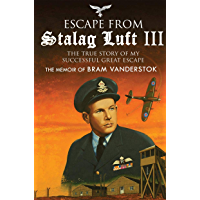 Escape from Stalag Luft III: The True Story of My Great Escape: The Memoir of Bob Vanderstok