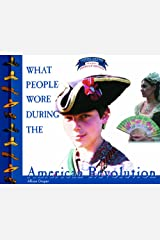 What People Wore During the American Revolution (Clothing, Costumes, and Uniforms Throughout American History) Library Binding