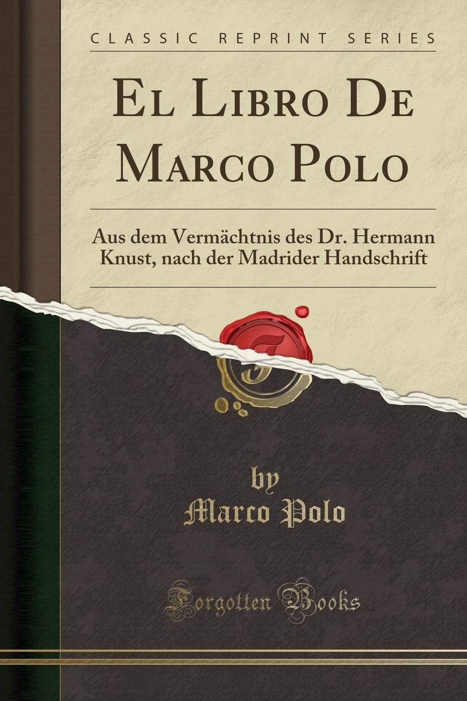 El Libro De Marco Polo: Aus dem Vermächtnis des Dr. Hermann Knust ...