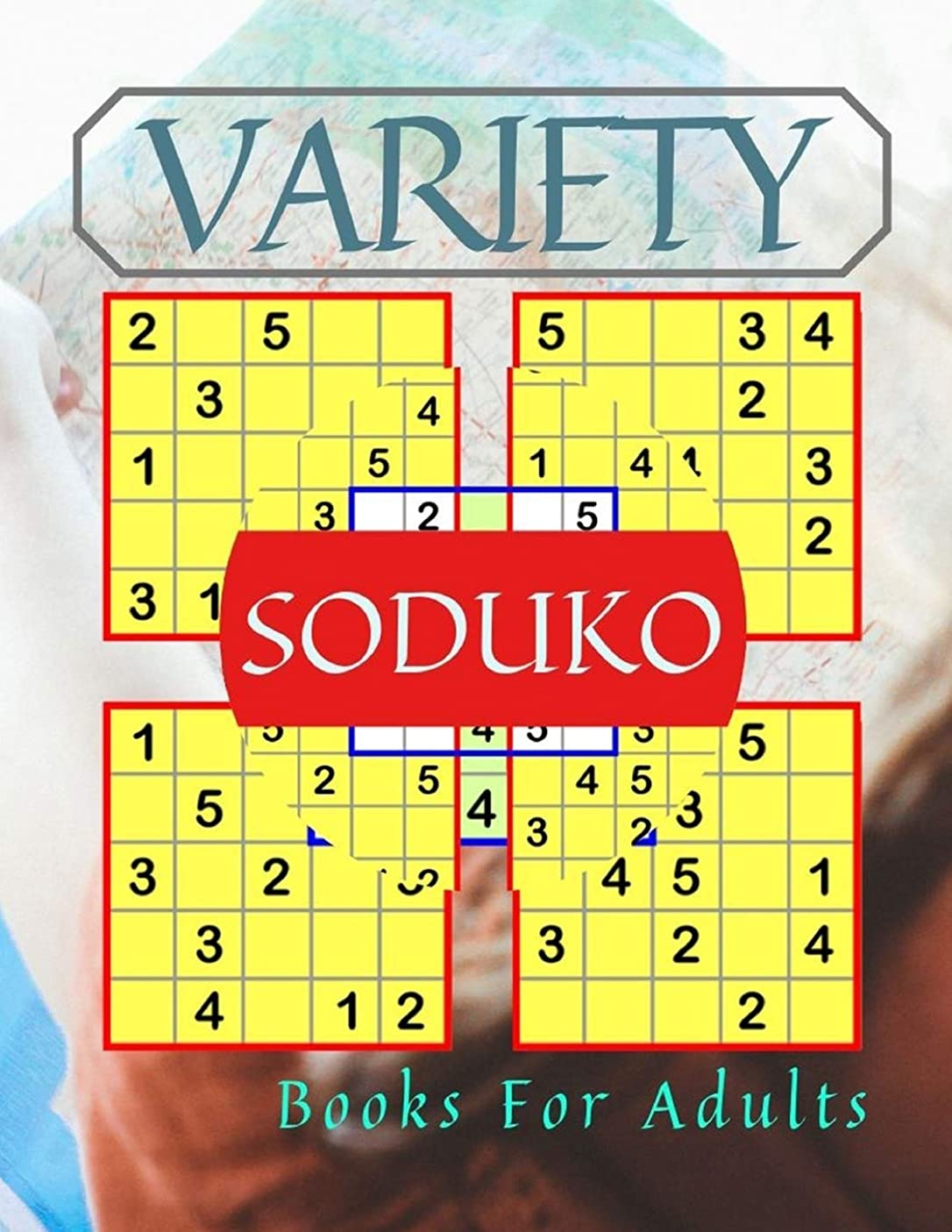 Variety Soduko Books For Adults: Suduko Paperback Portable, Puzzles Of Beginner Level Good Practice For A Starter! EASY LEVEL, Saduku Puzzle Books for Beginners.