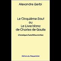 Le Cinquième Saut ou Le Livre blanc de Charles de Gaulle - Chronique d'une Résurrection (French Edition)