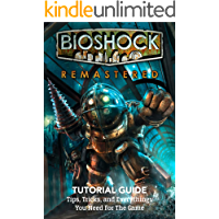 Bioshock Remastered Tutorial Guide: Tips, Tricks, and Everythings You Need For The Game: Bioshock Remastered Guide Book…