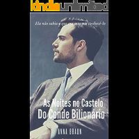 As noites no Castelo do Conde Bilionário: Ela não sabia o que era sexo até conhecê-lo