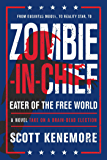 Zombie-in-Chief: Eater of the Free World: A Novel Take on a Brain-Dead Election