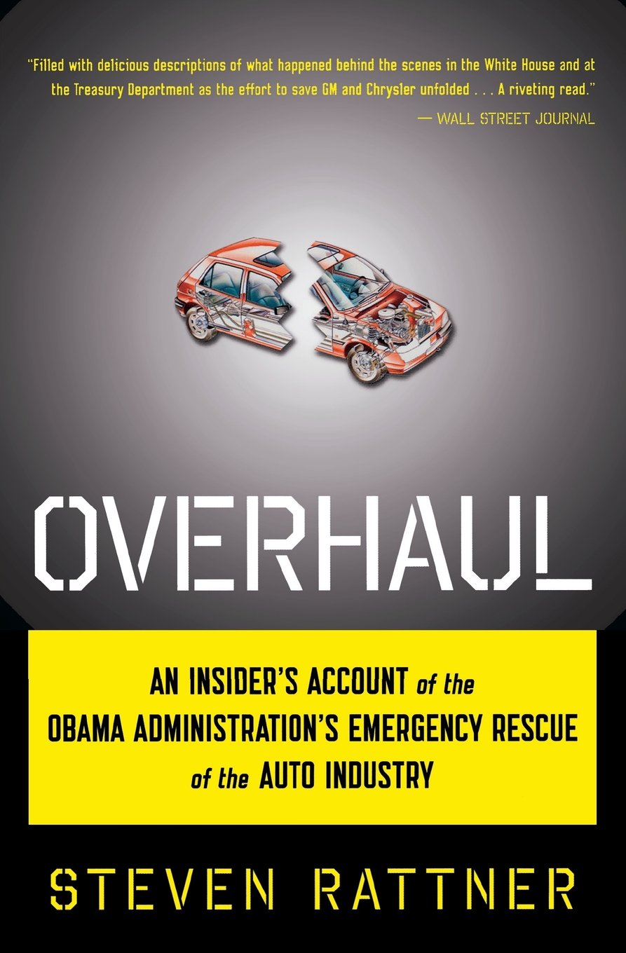 Overhaul: An Insider's Account Of The Obama Administration's Emergency  Rescue Of The Auto Industry: Steven Rattner: 9780547577425: Amazon:  Books