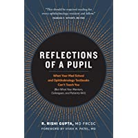 Reflections of a Pupil: What Your Med School and Ophthalmology Textbooks Can't Teach You (But What Your Mentors…