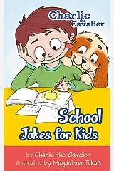 School Jokes for Kids: (FREE Puppet Download Included!): Hilarious Jokes (Best Clean Joke Books for Kids) (Charlie the Cavalier Best Joke Books) (Charlie the Cavalier Joke Books Book 8)