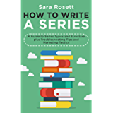How to Write A Series: A Guide to Series Types and Structure plus Troubleshooting Tips and Marketing Tactics (Genre…