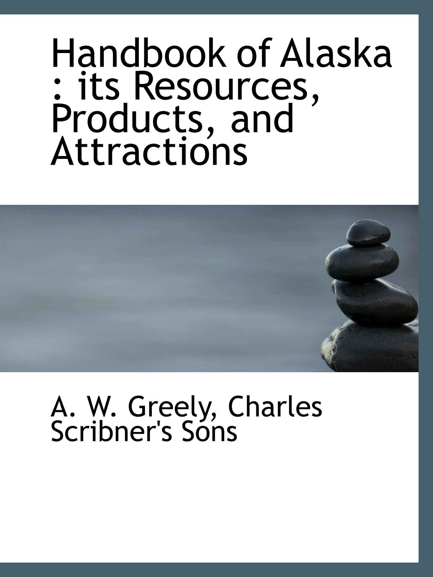 Handbook of Alaska : its Resources, Products, and Attractions pdf