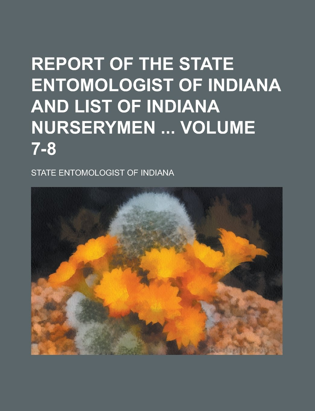 Download Report of the State Entomologist of Indiana and List of Indiana Nurserymen  Volume 7-8 PDF