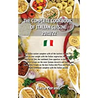 The Complete Cookbook of Italian Cuisine 2021/22: All the tastiest recipes on Pizza and Pasta, The complete recipe book…