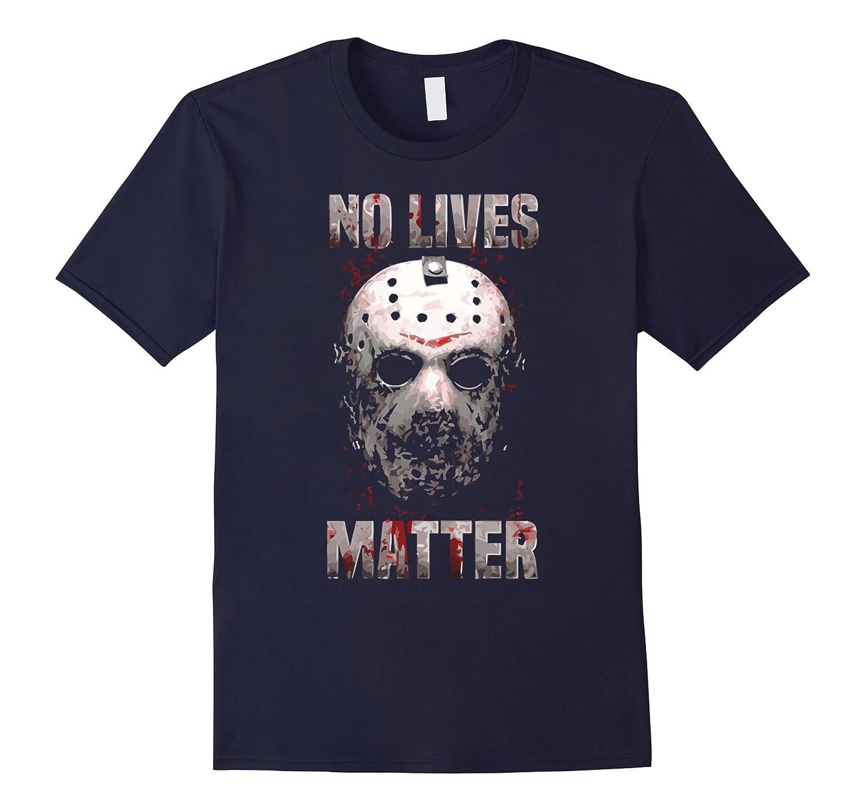 no lives matter t shirt - friday the 13th shirt-TD