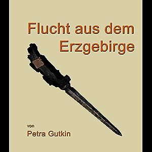 Flucht aus dem Erzgebirge: Auszug aus der Jugendbiografie: Stell Dir vor, Du bist Kind - und es ist Krieg (German…