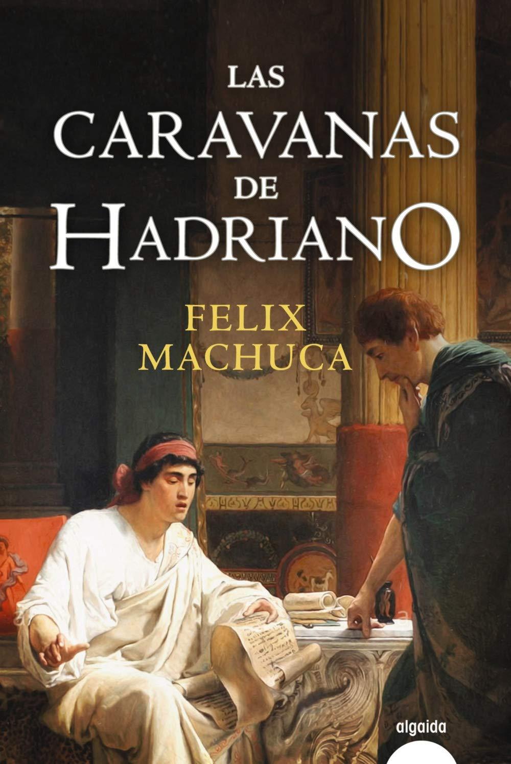 Las caravanas de Hadriano Algaida Literaria - Algaida Narrativa: Amazon.es: Machuca, Félix: Libros