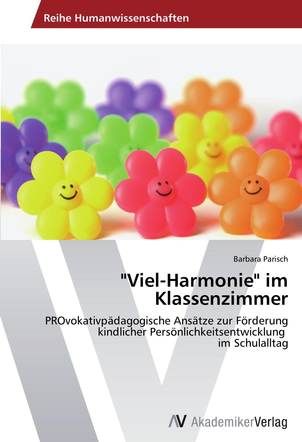 """Download """"Viel-Harmonie"""" im Klassenzimmer: PROvokativpädagogische Ansätze zur Förderung kindlicher Persönlichkeitsentwicklung   im Schulalltag (German Edition) pdf"""