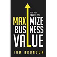 Maximize Business Value: Begin with the Exit in Mind (English Edition)