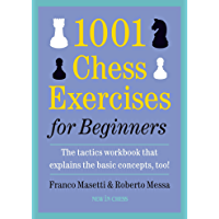 1001 Chess Exercises for Beginners: The Tactics Workbook that Explains the Basic Concepts, Too (English Edition)
