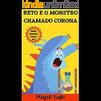 Beto e o Monstro chamado Corona: eBook Ilustrado (Série Monstro Corona Livro N. 1)