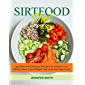 SIRTFOOD DIET COOKBOOK: 444 EASY AND DELICIOUS RECIPES TO ACTIVATE YOUR SKINNY GENE, LOSE WEIGHT, GET LEAN AND FEEL GREAT