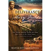 Deliverance Mary Fields, First African American Woman Star Route Mail Carrier in the United States: A Montana History…