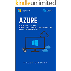 Azure:Microsoft Azure: Build, manage, and scale cloud applications using the Azure Infrastructure