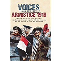 Armistice 1918: The Last Days of The First World War Told Through Newspaper Reports, Official Documents and the Accounts of Those Who Were There (Voices from the Past) (English Edition)
