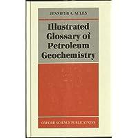 Illustrated Glossary of Petroleum Geochemistry