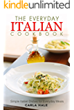 The Everyday Italian Cookbook: Simple Italian Dishes for Everyday Meals
