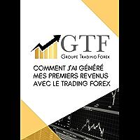 Comment j'ai généré mes premiers revenus avec le trading Forex: Apprenez la stratégie qui m'a permis d'être rentable (French Edition)