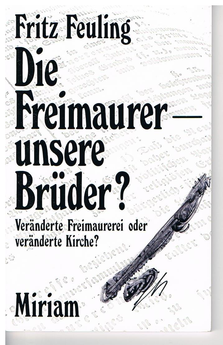 Die Freimaurer - unsere Brüder?. Was hat sich geändert? Die Freimaurerei oder die Kirche?