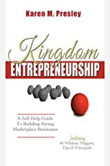 Kingdom Entrepreneurship: A Self-Help Guide To Building Strong Marketplace Businesses Kindle Edition