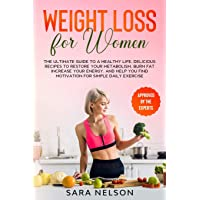 WEIGHT LOSS FOR WOMEN: The Ultimate Guide to A Healthy Life. Delicious Recipes to...