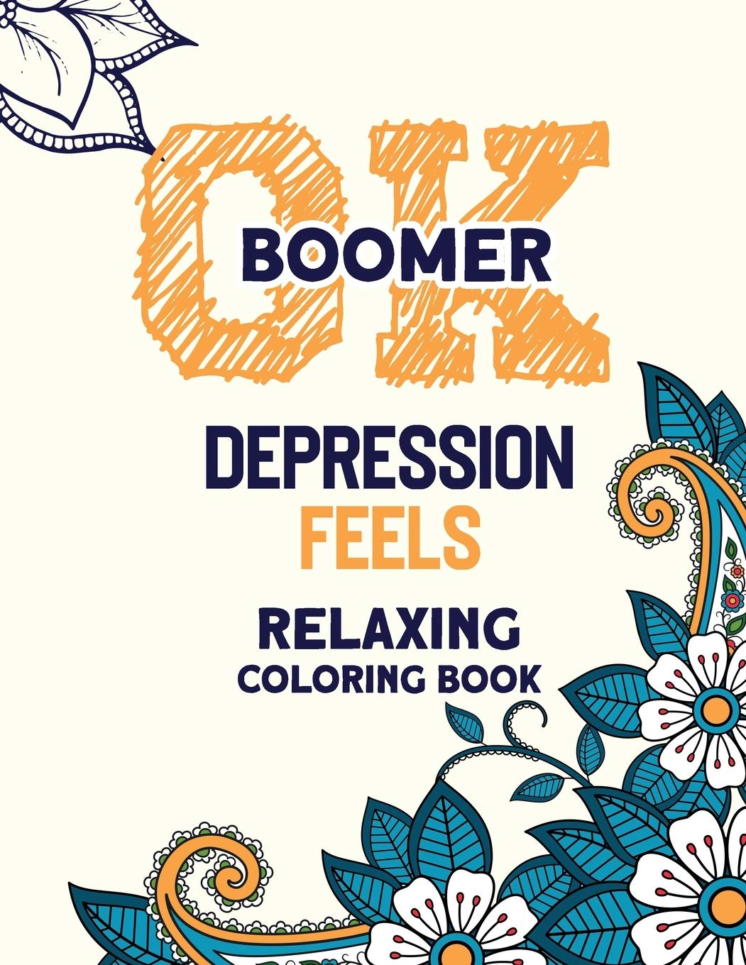 Amazon Com Ok Boomer Depression Feels Relaxing Coloring Book Funny Anxiety Relief Coloring Book With Inspirational Quotes Anti Stress Swear Word Coloring Books For Grown Ups 9781672779500 Studio Rns Coloring Books