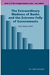 The Extraordinary Madness of Banks and the Extreme Folly of Governments (The Complete Banker Book 5)