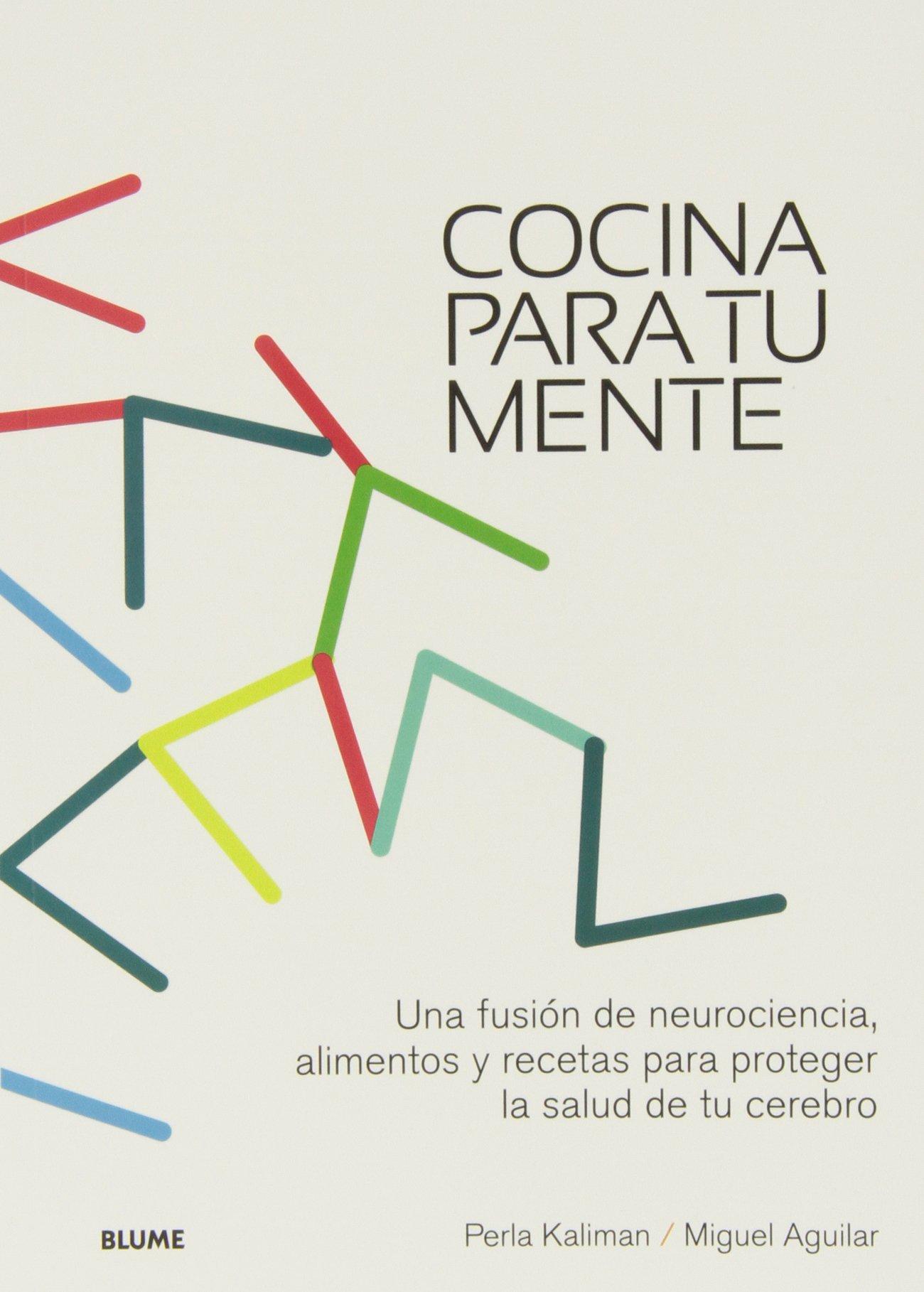Cocina para tu mente: Una fusión de neurociencia, alimentos y ...