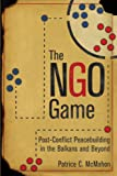Ngo Game: Post-Conflict Peacebuilding in the Balkans and Beyond