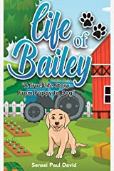 Life of Bailey: A True Life Story from Puppy to Dog Kindle Edition