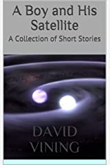 A Boy and His Satellite: A Collection of Short Stories Kindle Edition