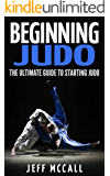 Beginning Judo: The Ultimate Guide to Starting Judo