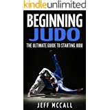 Beginning Judo: The Ultimate Guide to Starting Judo