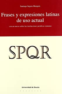 Frases y Expresiones Latinas de USO Actual: Con Un Anexo Sobre La Instituciones Juridicas Romanas